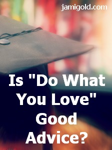 "Graduation close-up with text: Is ""Do What You Love"" Good Advice?"