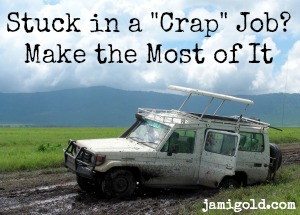 "Truck stuck in mud with text: Stuck in a ""Crap"" Job? Make the Most of It"