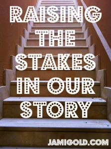 Stairs going up with text: Raising the Stakes in Our Story