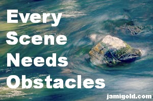 Boulder in a river with text: Every Scene Needs Obstacles