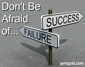 "Signpost of ""Success"" and ""Failure"" with text: Don't Be Afraid of..."