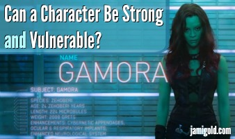 Movie promo image of Gamora with text: Can a Character Be Strong and Vulnerable?