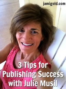 Julie Musil with text: 3 Tips for Publishing Success with Julie Musil
