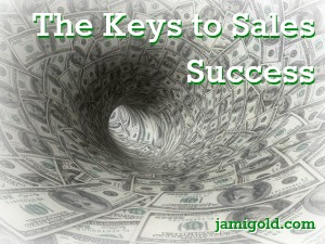 Looking down a funnel of dollar bills with text: The Keys to Sales Success
