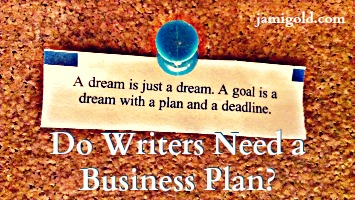 Fortune cookie message with text: Do Writers Need a Business Plan?