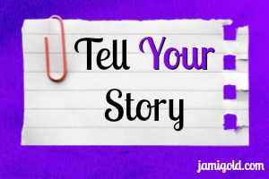Framed paper scrap with text: Tell YOUR Story