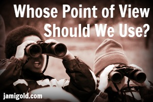 Two boys looking through binoculars with text: Whose Point of View Should We Use?