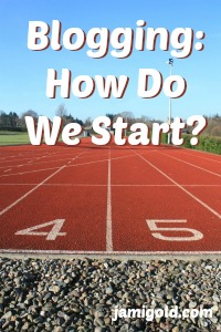Starting line of a race with text: Blogging: How Do We Start?