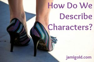 High-heeled shoes with text: How Do We Describe Characters?
