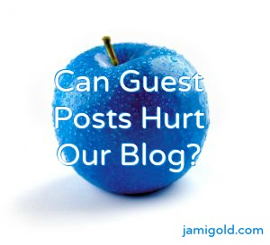 Blue apple with text: Can Guest Posts Hurt Our Blog?