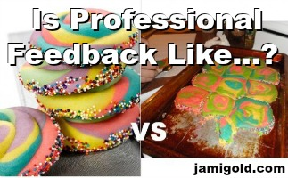 Pinterest Fail cookies--perfection vs. reality--with text: Is Professional Feedback Like...?