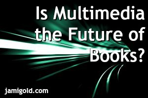 Green light in a tunnel with text: Is Multimedia the Future of Books?