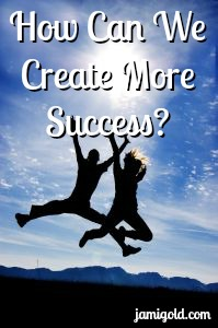 Silhouetted people jumping high with text: How Can We Create More Success?