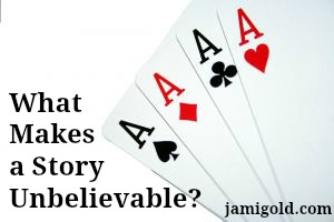 Card hand of 4 aces with text: What Makes a Story Unbelievable?
