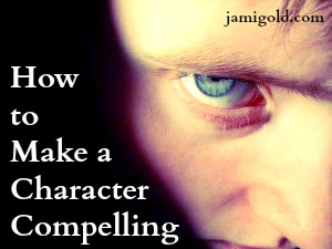 Close of an eye with an intense stare with text: How to Make a Character Compelling