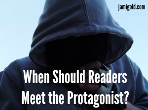 A face hidden by a hoodie with text: When Should Readers Meet the Protagonist?