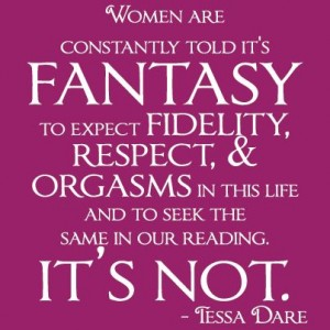 """Women are constantly told it's fantasy to expect fidelity, respect, & orgasms ... It's not."""