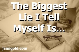 Notebook on a bed with text: The Biggest Lie I Tell Myself Is...