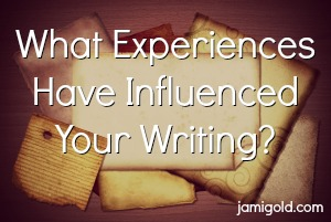 Paper scraps with text: What Experiences Have Influenced Your Writing?