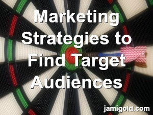 Dart board target with text: Marketing Strategies to Find Target Audiences