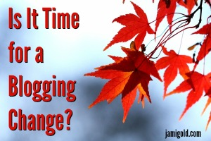 Fall leaves with text: Is It Time for a Blogging Change?