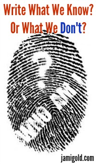 "Fingerprint ""who am I?"" graphic with text: Write What We Know? Or What We Don't?"