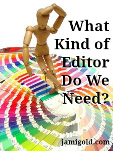 Wooden poseable figure looking at color swatches with text: What Kind of Editor Do We Need?