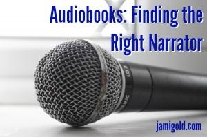 Microphone on a counter with text: Audiobooks: Finding the Right Narrator