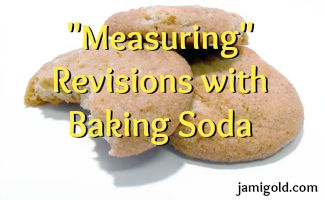 "Pile of cookies with text: ""Measuring"" Revisions with Baking Soda"