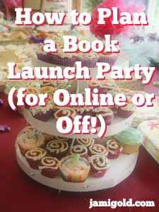 A cupcake stand filled with decorated cupcakes with text: How to Plan a Book Launch Party (for Online or Off!)