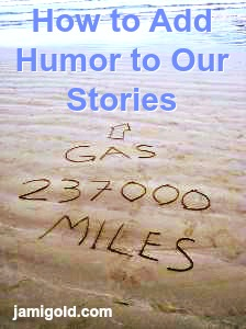 "Writing in beach sand of ""Gas 237000 Miles"" with text: How to Add Humor to Our Stories"
