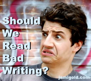Man with a disgusted look and text: Should We Read Bad Writing?
