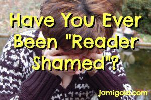 "A woman with her head in her hands with text: Have You Ever Been ""Reader Shamed""?"