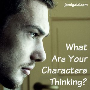 Man staring into space with text: What Are Your Characters Thinking?