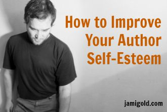 Man staring at the ground with text: How to Improve Your Author Self-Esteem
