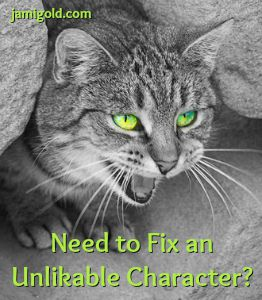 Hissing cat with text: Need to Fix an Unlikable Character?