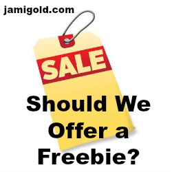 Sale tag with text: Should We Offer a Freebie?