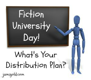 Stick figure at a chalkboard with text: Fiction University Day! What's Your Distribution Plan?