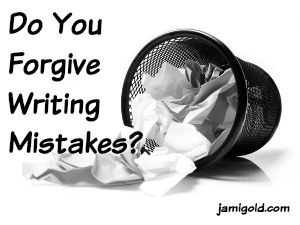 Wadded-up paper spilling from wastebasket with text: Do You Forgive Writing Mistakes