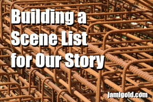 Rebar steel ready for construction with text: Building a Scene List for Our Story