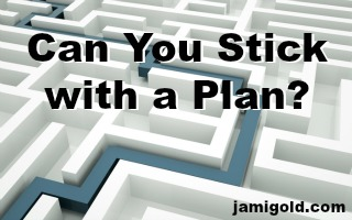 Path through a maze with text: Can You Stick with a Plan?