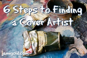 Paint tubes squeezed onto a palette with text: 6 Steps to Finding a Cover Artist