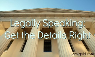 Front of columned courthouse building with text: Legally Speaking: Get the Details Right