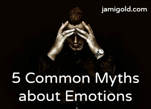 Man holding head in hands with text: 5 Common Myths about Emotions