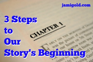 Book open to Chapter 1 with text: 3 Steps to Our Story's Beginning