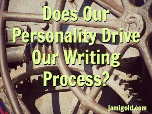 Gears with text: Does Our Personality Drive Our Writing Process?