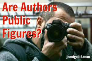 Man pointing a camera at viewer with text: Are Authors Public Figures?