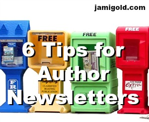 Line up of information dispensers with text: 6 Tips for Author Newsletters