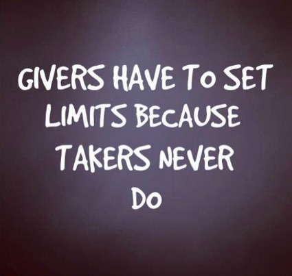 Givers have to set limits because takers never do