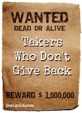 """Old West """"wanted"""" poster with text: Takers Who Don't Give Back"""